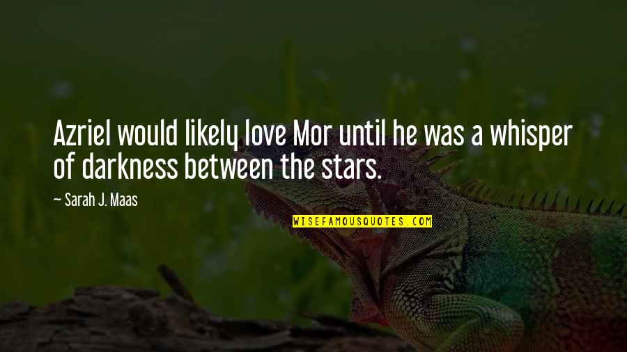 Sarah J Maas Quotes By Sarah J. Maas: Azriel would likely love Mor until he was