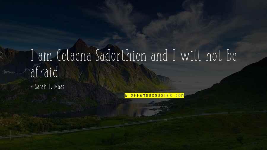 Sarah J Maas Quotes By Sarah J. Maas: I am Celaena Sadorthien and I will not
