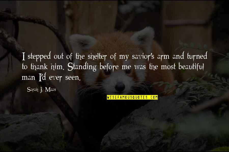 Sarah J Maas Quotes By Sarah J. Maas: I stepped out of the shelter of my