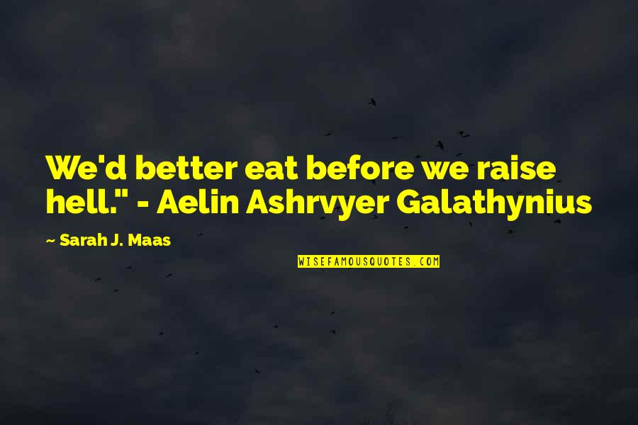"""Sarah J Maas Quotes By Sarah J. Maas: We'd better eat before we raise hell."""" -"""