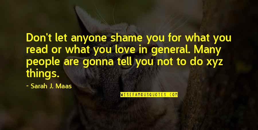 Sarah J Maas Quotes By Sarah J. Maas: Don't let anyone shame you for what you