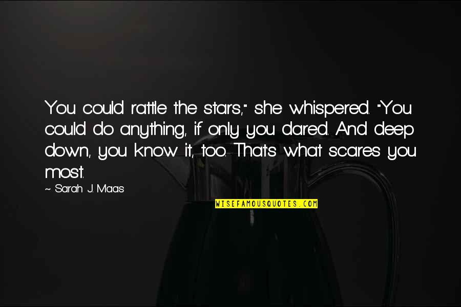 """Sarah J Maas Quotes By Sarah J. Maas: You could rattle the stars,"""" she whispered. """"You"""