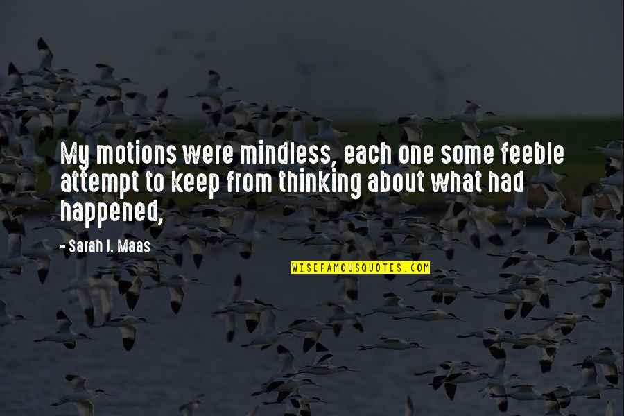 Sarah J Maas Quotes By Sarah J. Maas: My motions were mindless, each one some feeble