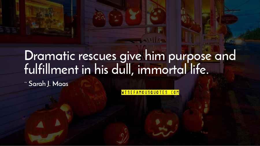 Sarah J Maas Quotes By Sarah J. Maas: Dramatic rescues give him purpose and fulfillment in