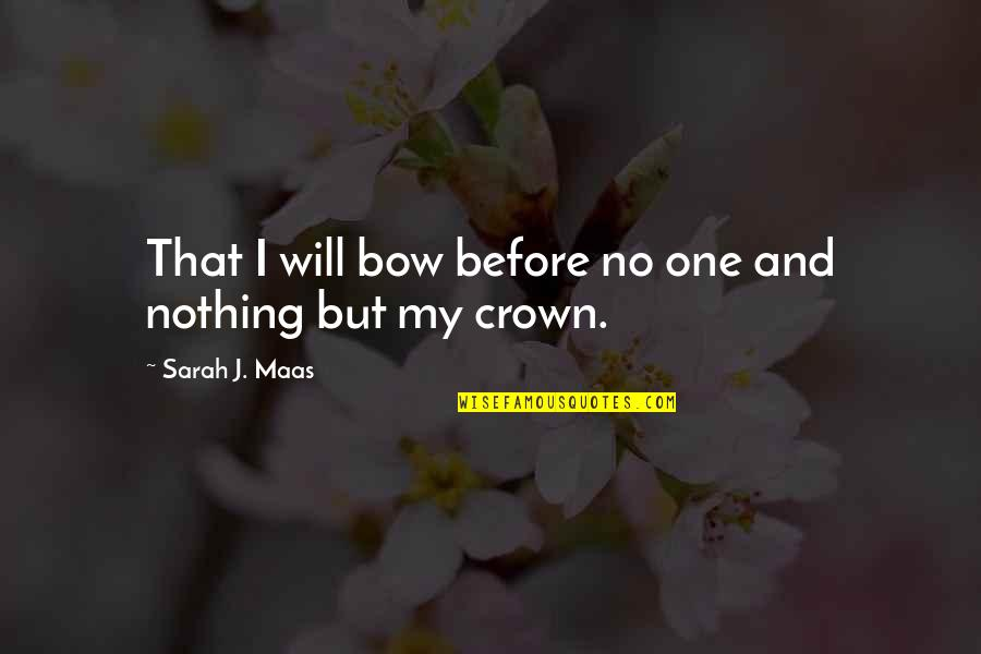 Sarah J Maas Quotes By Sarah J. Maas: That I will bow before no one and