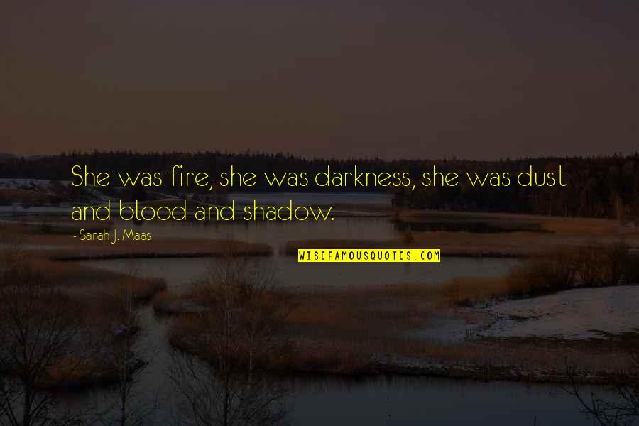 Sarah J Maas Quotes By Sarah J. Maas: She was fire, she was darkness, she was