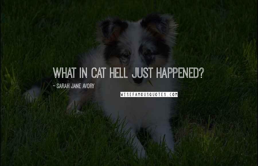 Sarah Jane Avory quotes: What in cat hell just happened?