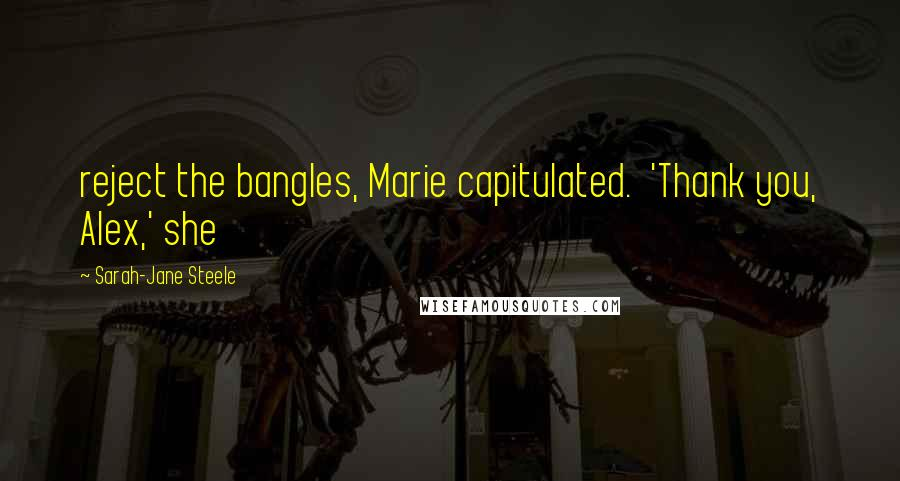 Sarah-Jane Steele quotes: reject the bangles, Marie capitulated. 'Thank you, Alex,' she