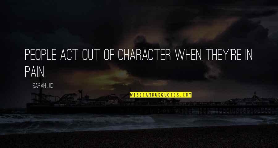 Sarah Jio Quotes By Sarah Jio: People act out of character when they're in