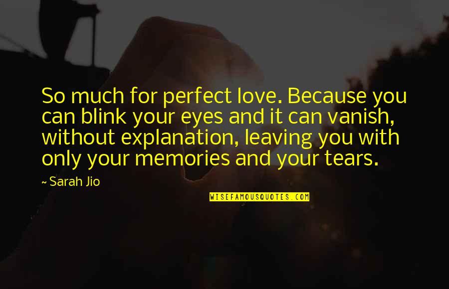 Sarah Jio Quotes By Sarah Jio: So much for perfect love. Because you can