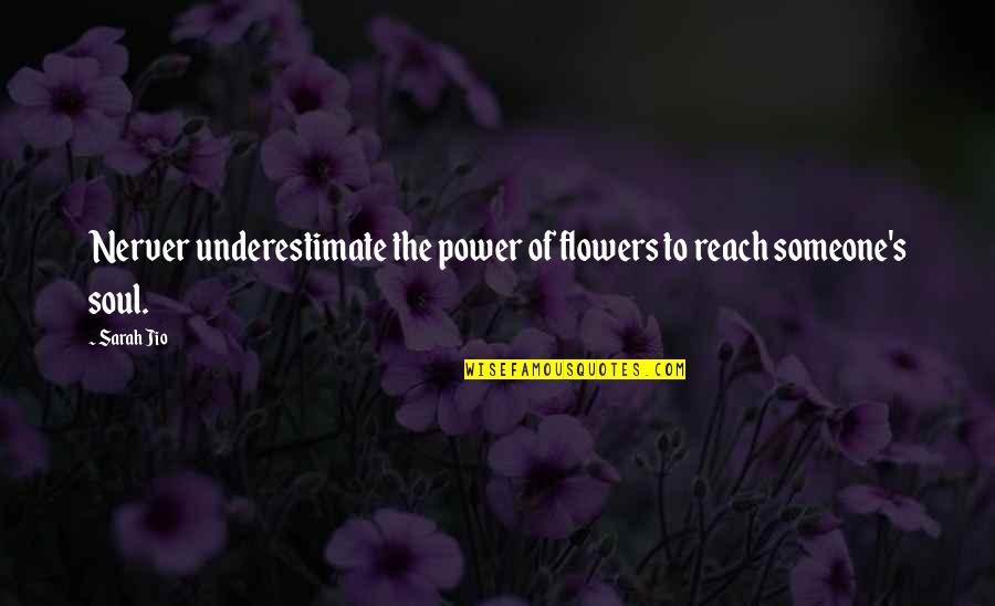 Sarah Jio Quotes By Sarah Jio: Nerver underestimate the power of flowers to reach