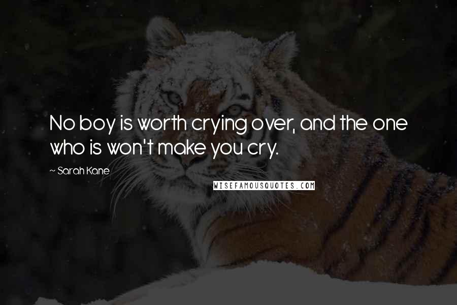 Sarah Kane quotes: No boy is worth crying over, and the one who is won't make you cry.