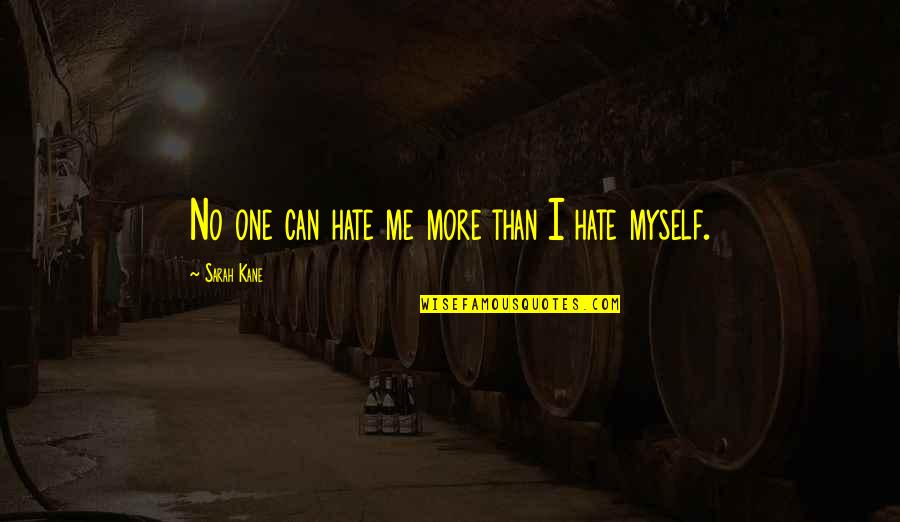 Sarah Kane Quotes By Sarah Kane: No one can hate me more than I