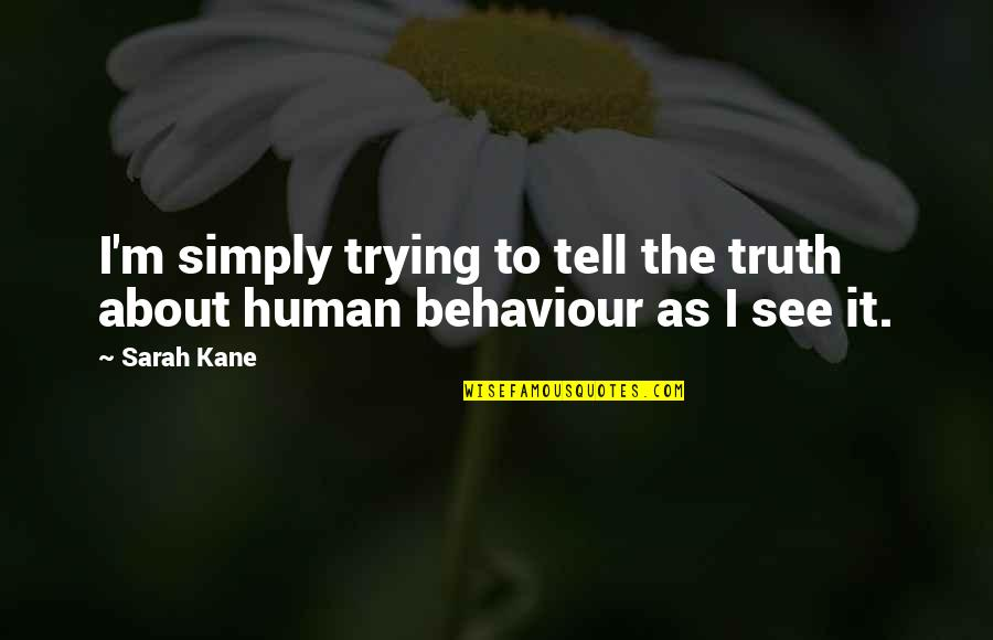 Sarah Kane Quotes By Sarah Kane: I'm simply trying to tell the truth about