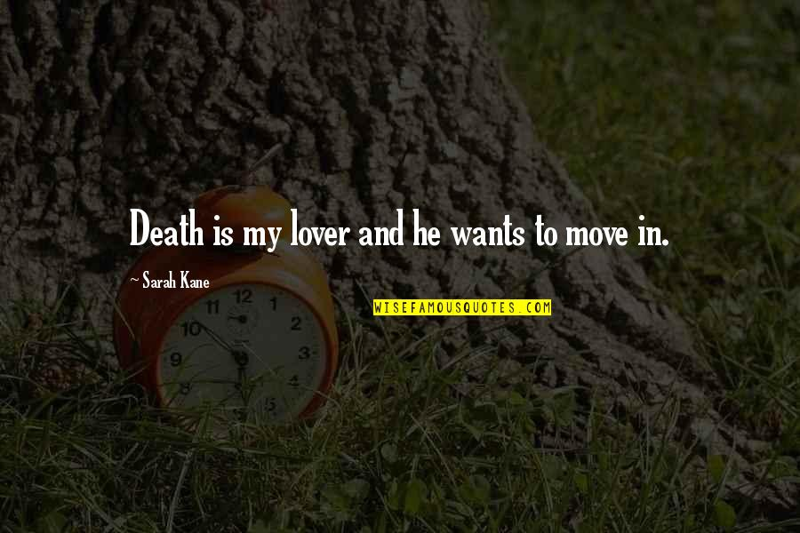Sarah Kane Quotes By Sarah Kane: Death is my lover and he wants to