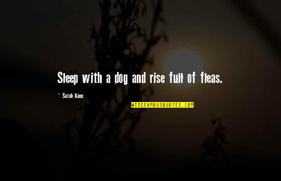 Sarah Kane Quotes By Sarah Kane: Sleep with a dog and rise full of