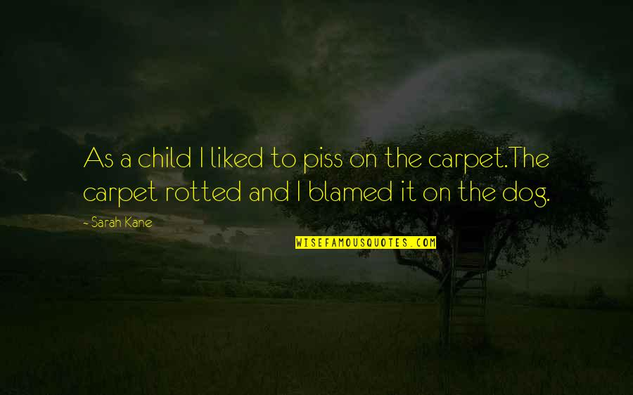 Sarah Kane Quotes By Sarah Kane: As a child I liked to piss on