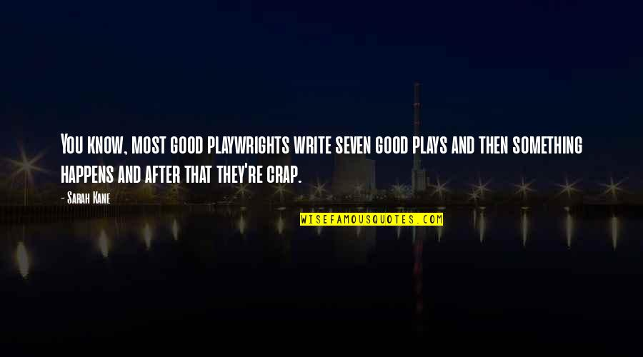 Sarah Kane Quotes By Sarah Kane: You know, most good playwrights write seven good
