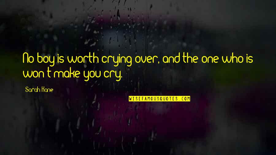 Sarah Kane Quotes By Sarah Kane: No boy is worth crying over, and the