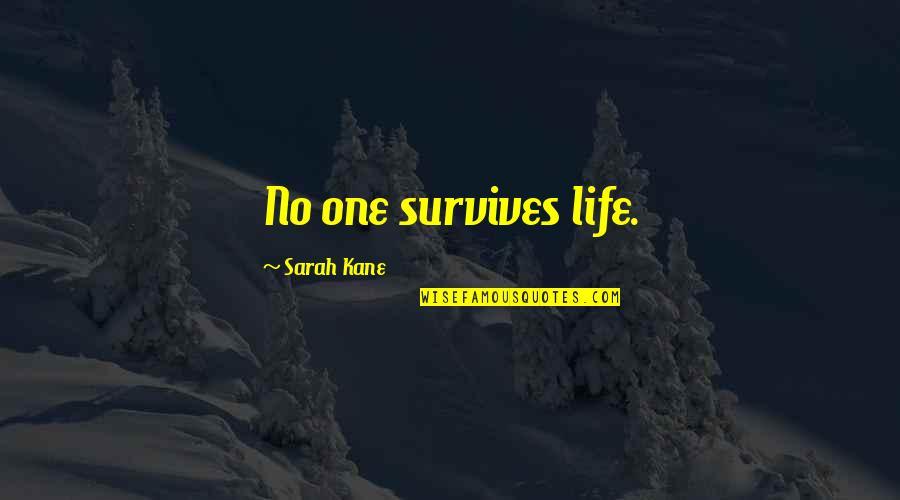 Sarah Kane Quotes By Sarah Kane: No one survives life.