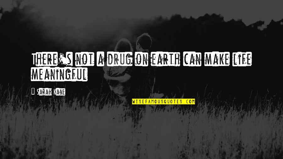 Sarah Kane Quotes By Sarah Kane: There's not a drug on earth can make
