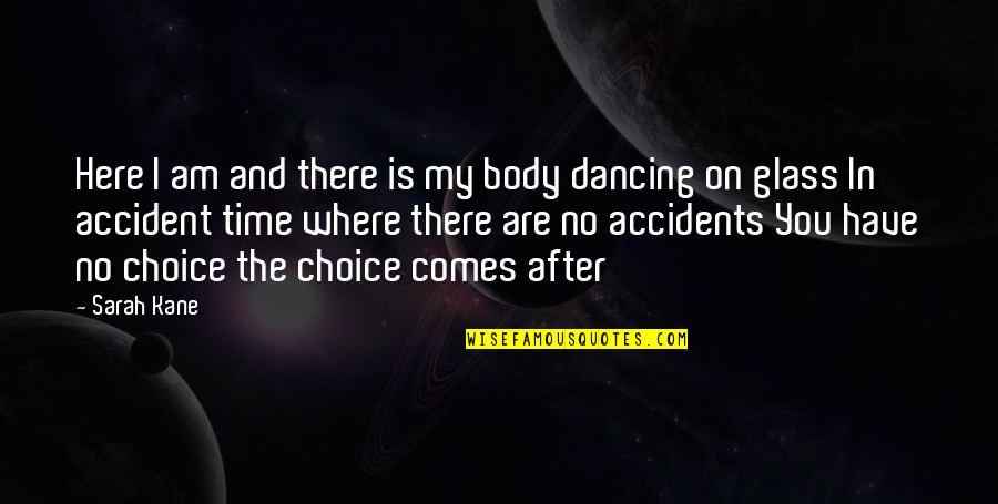 Sarah Kane Quotes By Sarah Kane: Here I am and there is my body