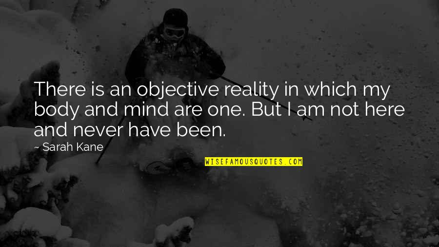 Sarah Kane Quotes By Sarah Kane: There is an objective reality in which my