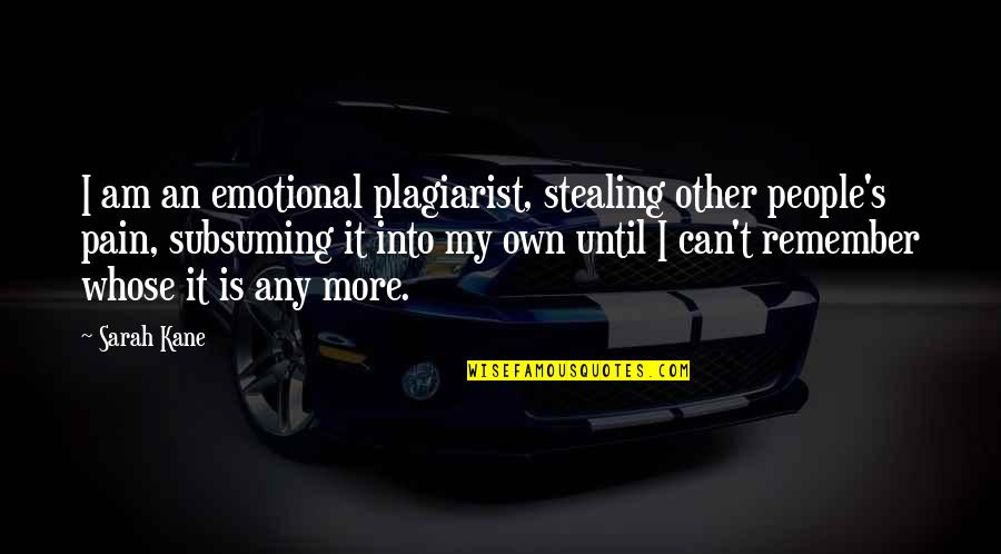 Sarah Kane Quotes By Sarah Kane: I am an emotional plagiarist, stealing other people's