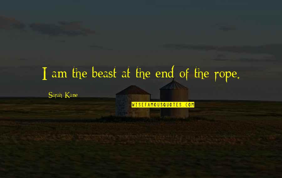 Sarah Kane Quotes By Sarah Kane: I am the beast at the end of