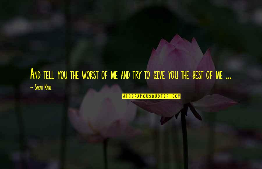 Sarah Kane Quotes By Sarah Kane: And tell you the worst of me and