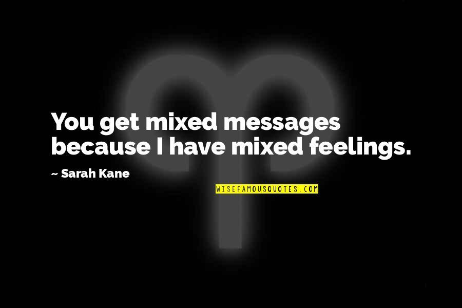 Sarah Kane Quotes By Sarah Kane: You get mixed messages because I have mixed