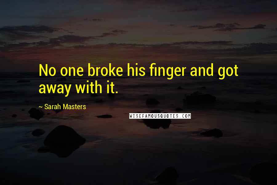 Sarah Masters quotes: No one broke his finger and got away with it.