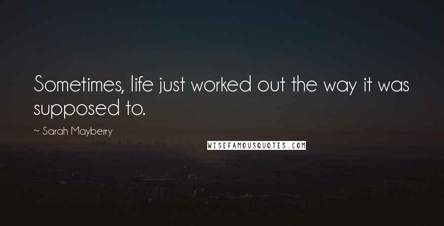 Sarah Mayberry quotes: Sometimes, life just worked out the way it was supposed to.