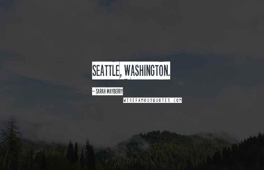 Sarah Mayberry quotes: Seattle, Washington.