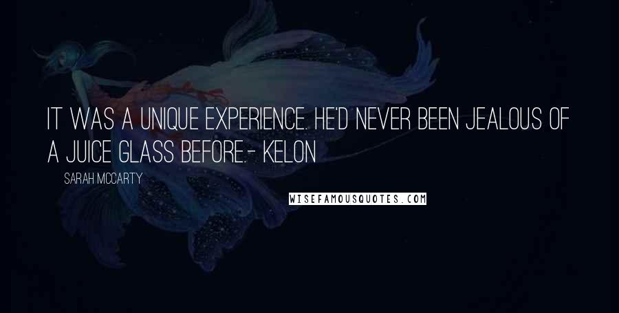 Sarah McCarty quotes: It was a unique experience. He'd never been jealous of a juice glass before.- Kelon