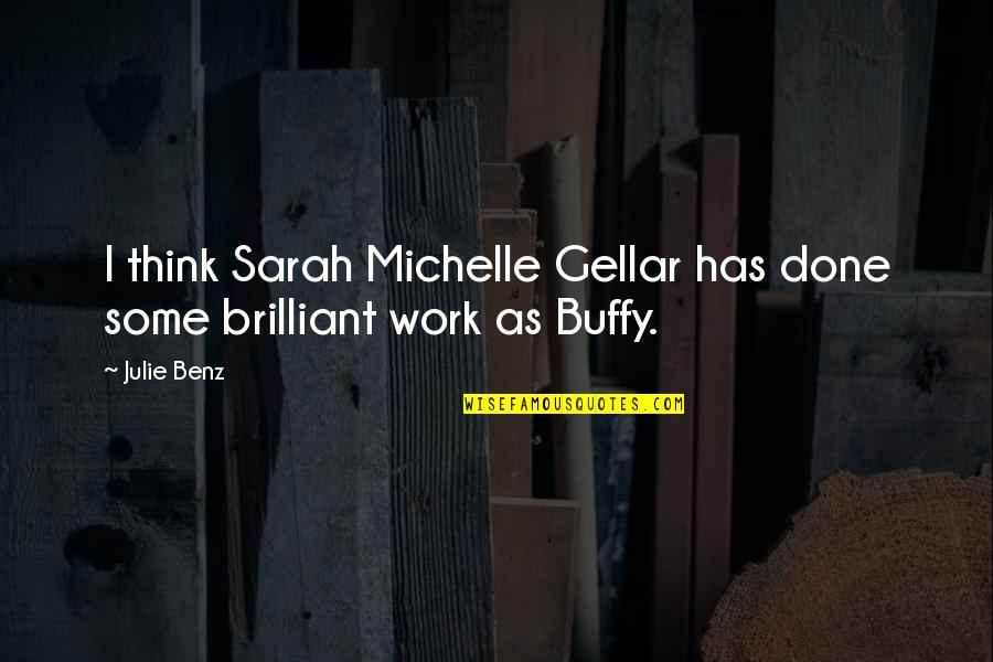 Sarah Michelle Gellar Quotes By Julie Benz: I think Sarah Michelle Gellar has done some
