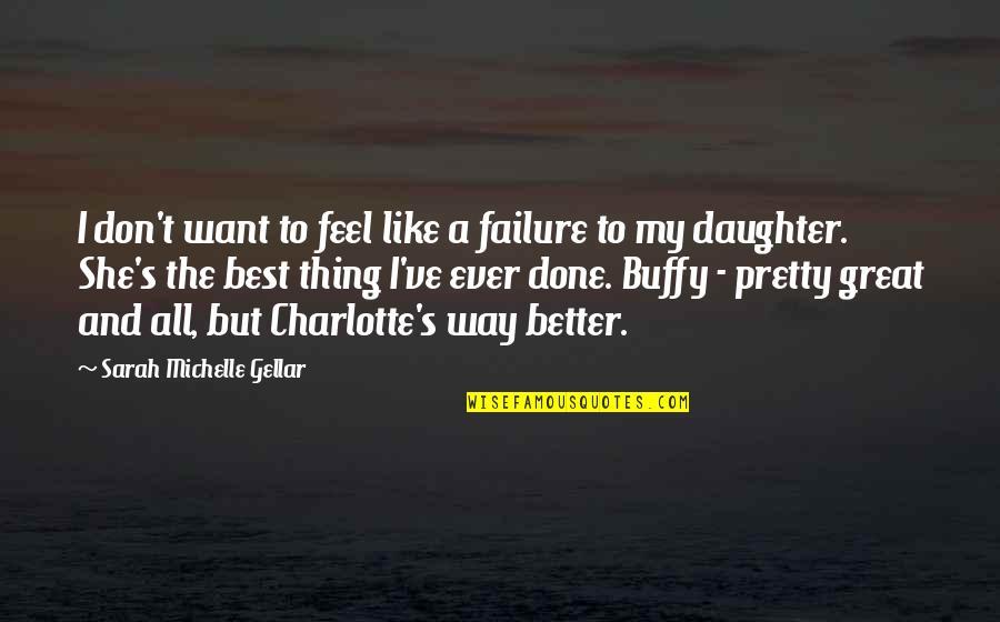 Sarah Michelle Gellar Quotes By Sarah Michelle Gellar: I don't want to feel like a failure
