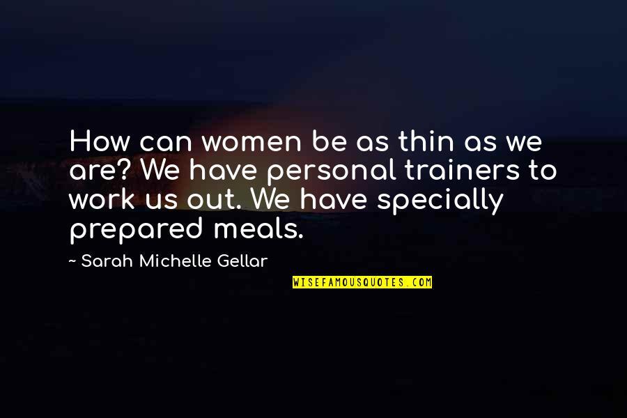 Sarah Michelle Gellar Quotes By Sarah Michelle Gellar: How can women be as thin as we