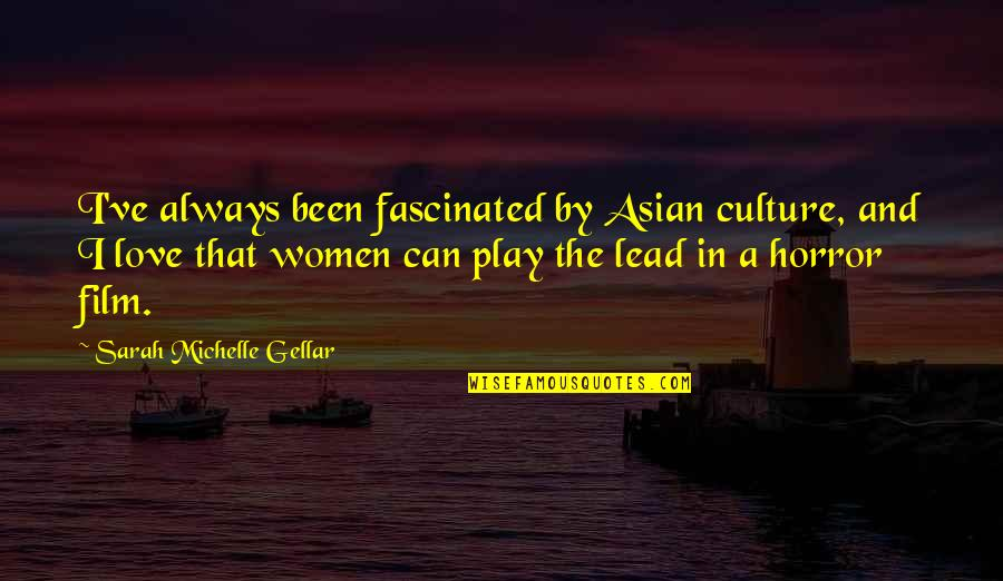 Sarah Michelle Gellar Quotes By Sarah Michelle Gellar: I've always been fascinated by Asian culture, and