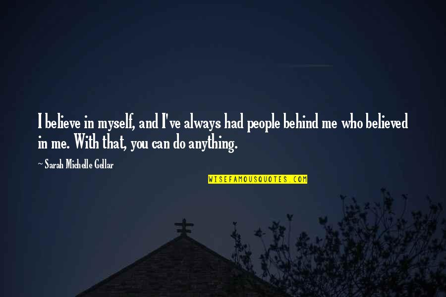 Sarah Michelle Gellar Quotes By Sarah Michelle Gellar: I believe in myself, and I've always had