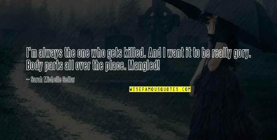 Sarah Michelle Gellar Quotes By Sarah Michelle Gellar: I'm always the one who gets killed. And