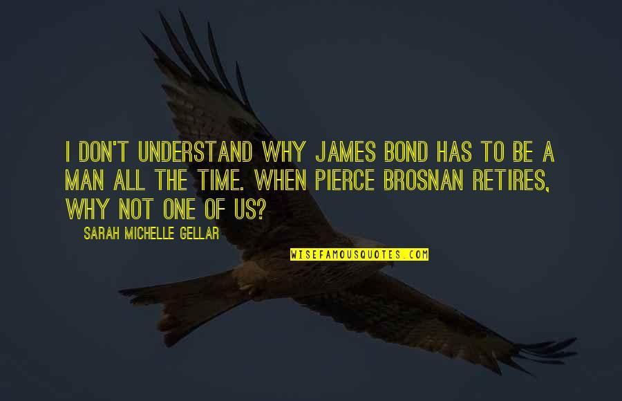 Sarah Michelle Gellar Quotes By Sarah Michelle Gellar: I don't understand why James Bond has to