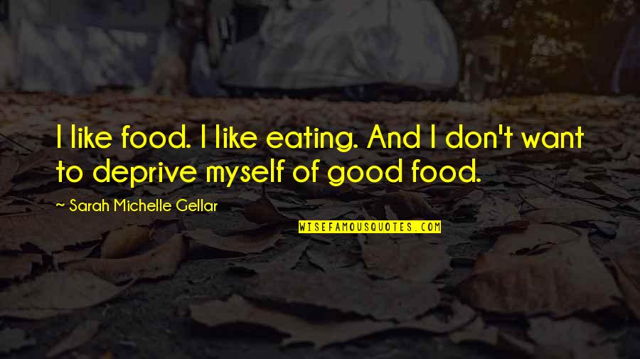 Sarah Michelle Gellar Quotes By Sarah Michelle Gellar: I like food. I like eating. And I