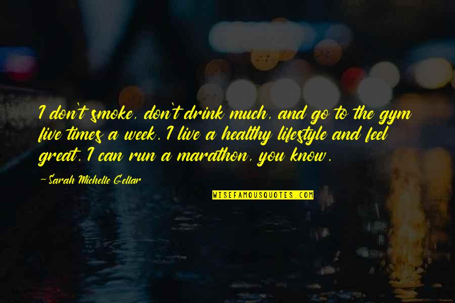 Sarah Michelle Gellar Quotes By Sarah Michelle Gellar: I don't smoke, don't drink much, and go