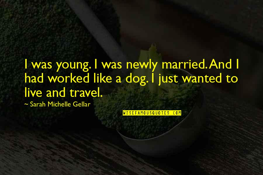 Sarah Michelle Gellar Quotes By Sarah Michelle Gellar: I was young. I was newly married. And