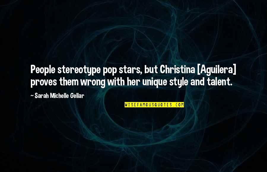 Sarah Michelle Gellar Quotes By Sarah Michelle Gellar: People stereotype pop stars, but Christina [Aguilera] proves