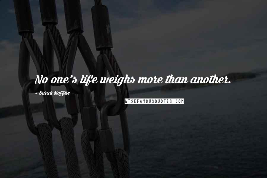 Sarah Noffke quotes: No one's life weighs more than another.