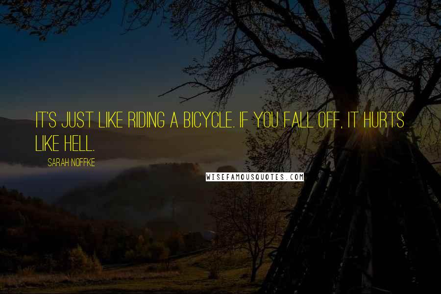 Sarah Noffke quotes: It's just like riding a bicycle. If you fall off, it hurts like hell.