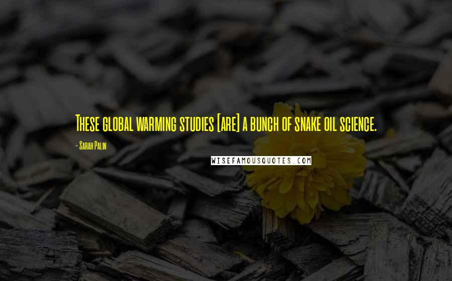 Sarah Palin quotes: These global warming studies [are] a bunch of snake oil science.