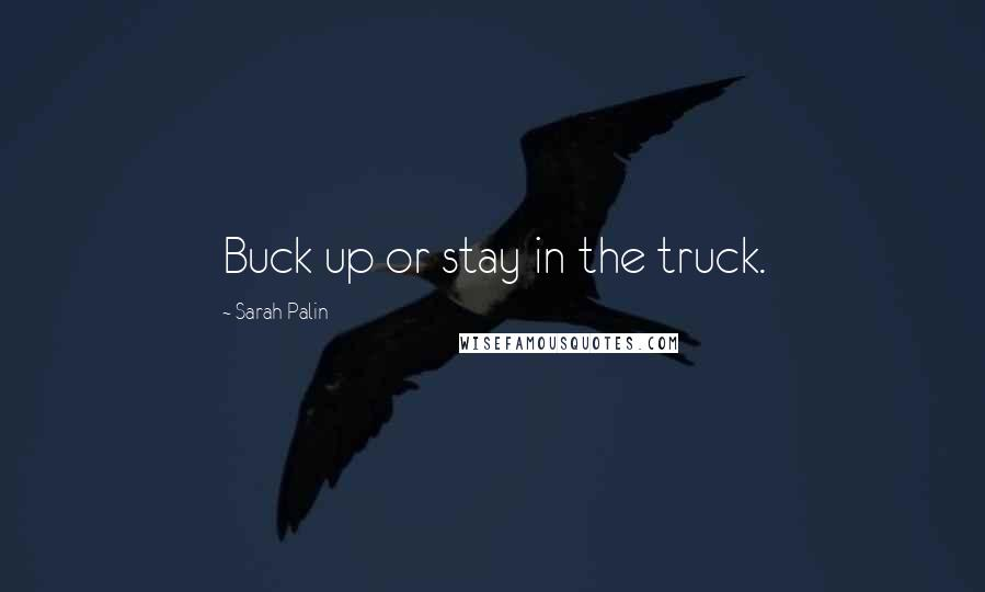 Sarah Palin quotes: Buck up or stay in the truck.